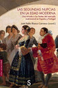 Segundas Nupcias En La Edad Moderna, Las - Una Mirada A Los Limites Del Mercado Matrimonial En España Y Portugal - Jose Pablo Blanco Carrasco