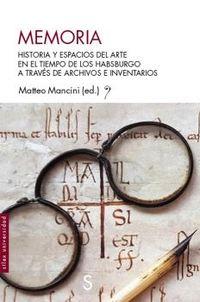 MEMORIA - HISTORIA Y ESPACIOS DEL ARTE EN EL TIEMPO DE LOS HABSBURGO A TRAVES DE ARCHIVOS E INVENTARIOS