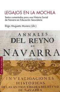 LEGAJOS EN LA MOCHILA - TEXTOS COMENTADOS PARA UNA HISTORIA SOCIAL DE NAVARRA EN EDUCACION SECUNDARIA