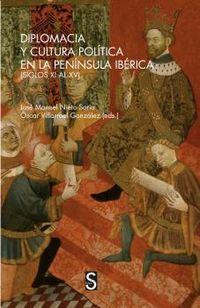 DIPLOMACIA Y CULTURA POLITICA EN LA PENINSULA IBERICA (SIGLOS XV AL XV)