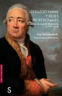 Liderazgo Naval Y Redes Profesionales - El Equipo De Jose De Mazarredo (1776-1814) - Iñigo Bernaola Martin