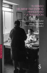 El estado del bienestar entre el franquismo y la transicion - Damian Gonzalez Madrid / Manuel Ortiz Heras