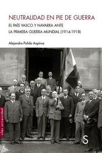 NEUTRALIDAD EN PIE DE GUERRA - EL PAIS VASCO Y NAVARRA ANTE LA PRIMERA GUERRA MUNDIAL (1914-1918)