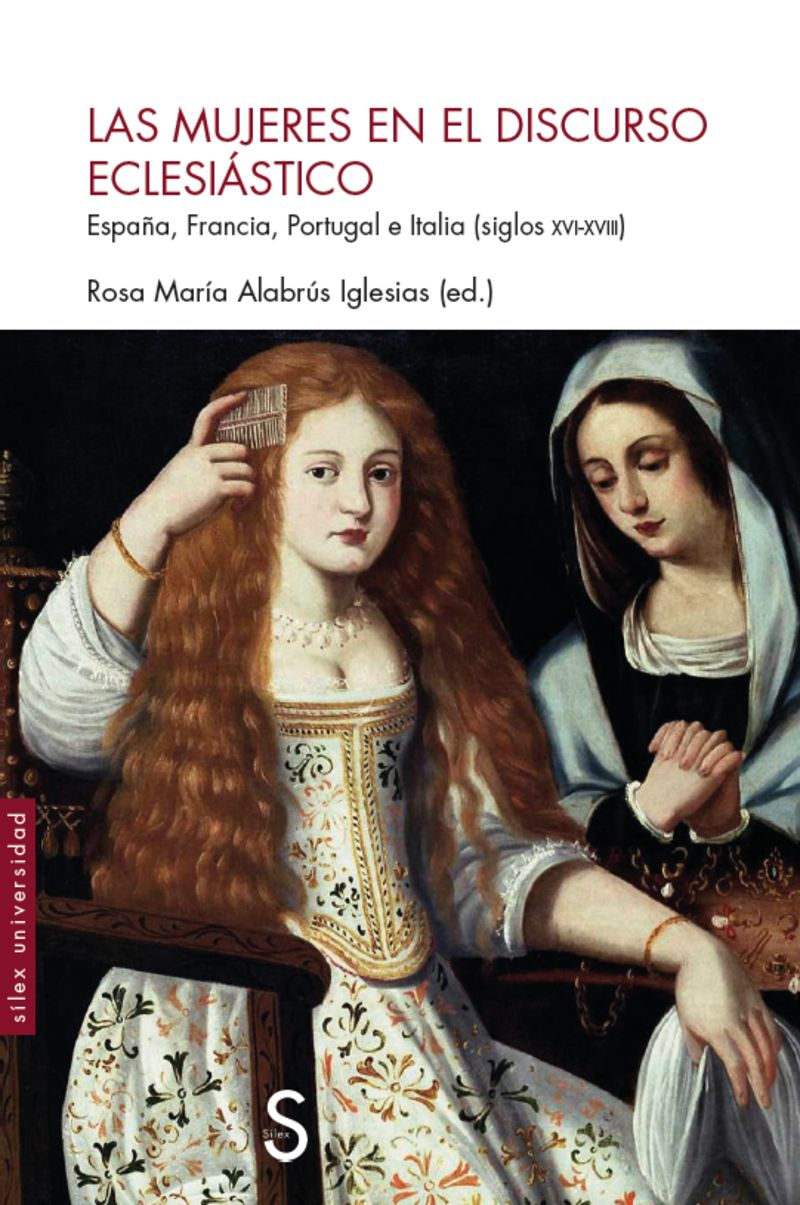 MUJERES EN EL DISCURSO ECLESIASTICO - ESPAÑA, FRANCIA, PORTUGAL E ITALIA (SIGLOS XVI-XVIII)