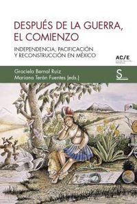 DESPUES DE LA GUERRA, EL COMIENZO - INDEPENDENCIA, PACIFICACION Y RECONSTRUCCION EN MEXICO