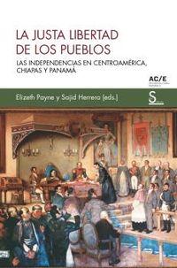 LA JUSTA LIBERTAD DE LOS PUEBLOS - LAS INDEPENDENCIAS EN CENTROAMERICA, CHIAPAS Y PANAMA