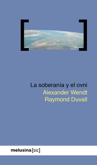 La soberania y el ovni - Raymond Duvall / Alexander Wendt