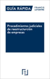 GUIA RAPIDA PROCEDIMIENTOS JUDICIALES DE REESTRUCTURACION DE EMPRESAS - GUIA RAPIDA FRANCIS LEFEBVRE