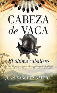 Cabeza De Vaca - El Ultimo Caballero - Juan Sanchez Galerara