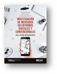 INVESTIGACION DE MERCADOS EN ENTORNOS DIGITALES Y CONVENCIONALES - UNA VISION INTEGRADORA