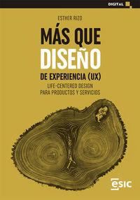 MAS QUE DISEÑO DE EXPERIENCIA (UX) - LIFE-CENTERED DESIGN PARA PRODUCTOS Y SERVICIOS