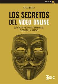 LOS SECRETOS DEL VIDEO ONLINE - GUIA TRANSMEDIA PARA STREAMERS, BLOGUEROS Y MARCAS