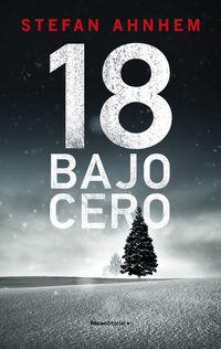 18 bajo cero (serie fabian risk 3) - Stefan Ahnhem