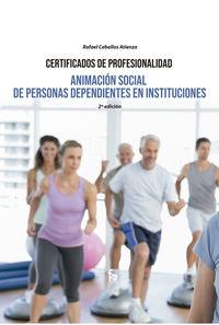 (2 ED) ANIMACION SOCIAL DE PERSONAS DEPENDIENTES EN INSTITUCIONES
