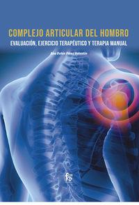 COMPLEJO ARTICULAR DEL HOMBRO - EVALUACION, EJERCICIO TERAPEUTICO Y TERAPIA MANUAL