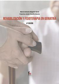 (4 ed) rehabilitacion y fisioterapia en geriatria - Maria Antonia Delgado Ojeda / Francisco Javier Castillo Montes
