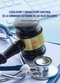 LEGISLACION Y ORGANIZACION SANITARIA DE LA COMUNIDAD AUTONOMA DE ISLAS BALEARES