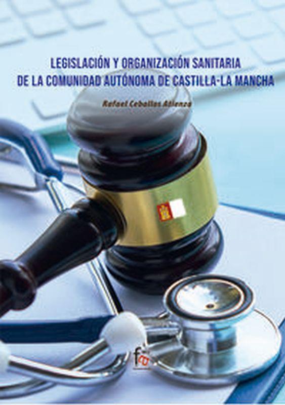 LEGISLACION Y ORGANIZACION SANITARIA DE LA COMUNIDAD AUTONOMA DE CASTILLA LA MANCHA