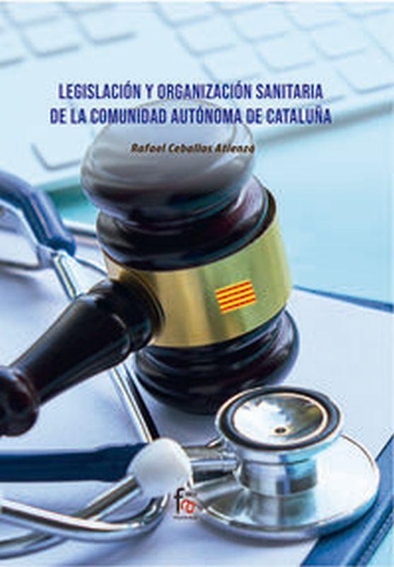 LEGISLACION Y ORGANIZACION SANITARIA DE LA COMUNIDAD AUTONOMA DE CATALUÑA