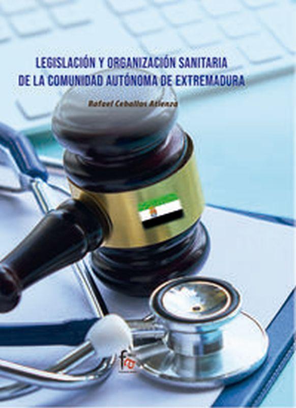 LEGISLACION Y ORGANIZACION SANITARIA DE LA COMUNIDAD AUTONOMA DE EXTREMADURA