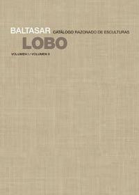 BALTASAR LOBO - CATALOGO RAZONADO DE ESCULTURAS