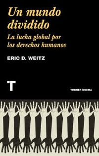 un mundo dividido - la lucha global por los derechos humanos - Eric D. Weitz