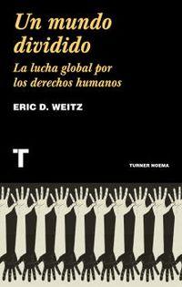 UN MUNDO DIVIDIDO - LA LUCHA GLOBAL POR LOS DERECHOS HUMANOS