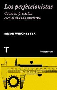 perfeccionistas, los - como la precision creo el mundo moderno - Simon Winchester