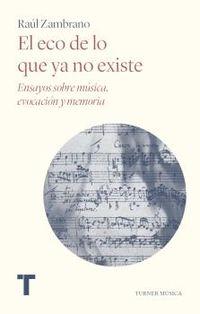 EL ECO DE LO QUE YA NO EXISTE - ENSAYOS SOBRE MUSICA, EVOCACION Y MEMORIA