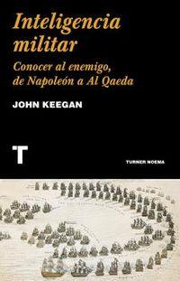 inteligencia militar - conocer al enemigo, de napoleon a al qaeda - John Keegan
