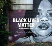 BLACK LIVES MATTER - VISUALIZANDO 2020