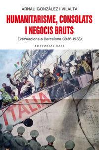 HUMANITARISME, CONSOLATS I NEGOCIS BRUTS - EVACUACIONS A BARCELONA (1936-1938)