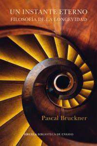 instante eterno, un - filosofia de la longevidad - Pascal Bruckner