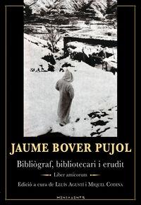 JAUME BOVER PUJOL - BIBLIOGRAF, BIBLIOTECARI I ERUDIT LIBER AMICORUM