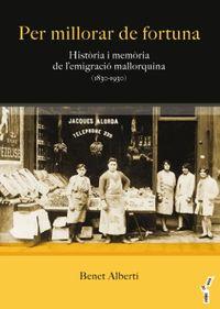 PER MILLORAR DE FORTUNA - HISTORIA I MEMORIA DE L'EMIGRACIO MALLORQUINA (1830-1930)