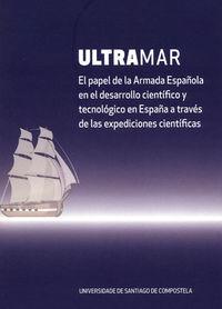 ULTRAMAR - EL PAPEL DE LA ARMADA ESPAÑOLA EN DESARROLLO CIENTIFICO Y TECNOLOGICO EN ESPAÑA A TRAVES DE LAS EXPEDICIONES CIENTIFICAS