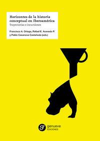 HORIZONTES DE LA HISTORIA CONCEPTUAL EN IBEROAMERICA - TRAYECTORIAS E INCURSIONES