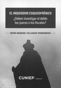INQUISIDOR ESQUIZOFRENICO - ¿DEBEN INVESTIGAR EL DELITO LOS JUECES O LOS FISCALES?
