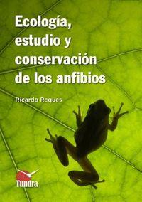 ECOLOGIA, ESTUDIO Y CONSERVACION DE LOS ANFIBIOS