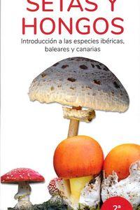 SETAS Y HONGOS - INTRODUCCION A LAS ESPECIES IBERICAS, BALEARES Y CANARIAS