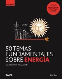 50 TEMAS FUNDAMENTALES SOBRE ENERGIA - GENERACION Y UTILIZACION
