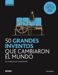 50 GRANDES INVENTOS QUE CAMBIARON EL MUNDO - DE LA BRUJULA AL SMARTPHONE