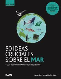 50 IDEAS CRUCIALES SOBRE EL MAR - Y SU IMPORTANCIA PARA LA VIDA EN LA TIERRA