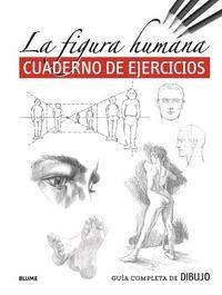 GUIA COMPLETA DE DIBUJO - FIGURA HUMANA. CUADERNO DE EJERCICIOS