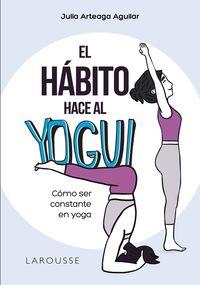 EL HABITO HACE AL YOGUI - COMO SER CONSTANTE EN YOGA