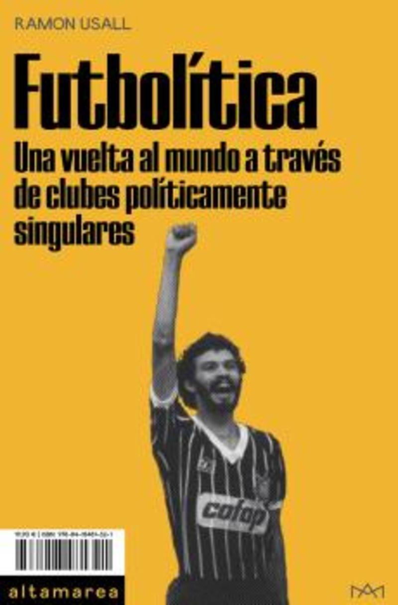 FUTBOLITICA - UNA VUELTA AL MUNDO A TRAVES DE CLUBES POLITICAMENTE SINGULARES