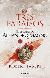 TRES PARAISOS, LOS - EL LEGADO DE ALEJANDRO MAGNO