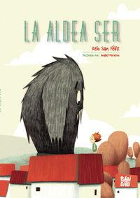 la aldea ser - Xelo San Felix / Anabel Herrero (il. )