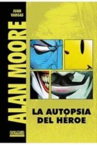 ALAN MOORE - LA AUTOPSIA DEL HEROE