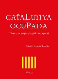 CATALUNYA OCUPADA - CRONICA DE SEGLES D'ESPOLI I USURPACIO